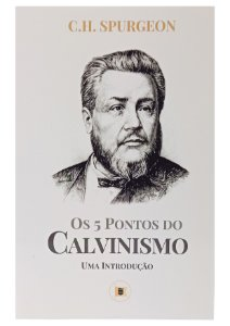 Os 5 Pontos do Calvinismo - Charles H. Spurgeon