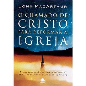 O Chamado de Cristo Para Reformar a Igreja - John MacArthur