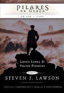 Pilares da Graça - Longa Linha de Vultos Piedosos - Steven Lawson