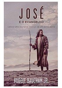 José e o Evangelho - Voddie Baucham Jr.