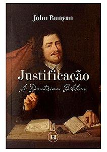 Justificação : A Doutrina Bíblica - John Bunyan