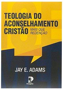 Teologia do Aconselhamento Cristão - Jay E. Adams
