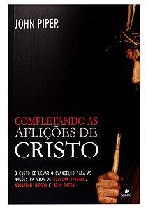 Completando as Aflições de Cristo - John Piper