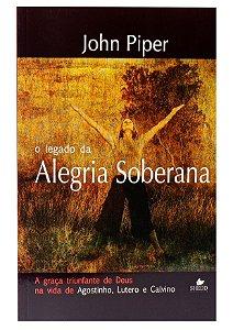 O Legado da Alegria Soberana - John Piper