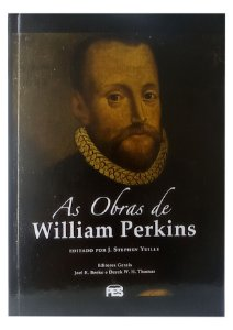 As  Obras de William Perkins - Joel R. Beeke e Derek W. H. Thomas