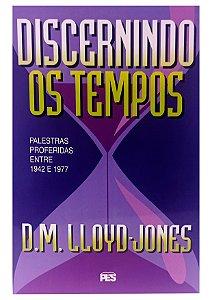 Discernindo os Tempos - Palestras 1942 – 1977 - Dr. Martyn Lloyd-Jones