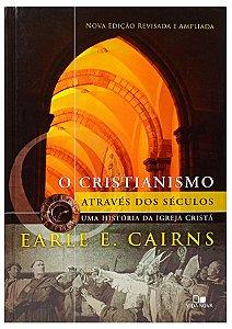 O Cristianismo Através dos Séculos uma História da Igreja Cristã - Earle E.Cairns