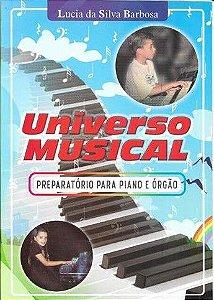 UNIVERSO MUSICAL - PREPARATÓRIO PARA PIANO E ÓRGÃO - Lucia da Silva Barbosa