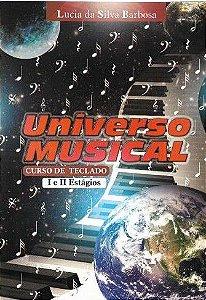 UNIVERSO MUSICAL - CURSO DE TECLADO Estágios I e II - Lucia da Silva Barbosa