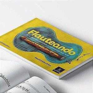 FLAUTEANDO - REPERTÓRIO PARA INICIAÇÃO MUSICAL ATRAVÉS DA FLAUTA - David Calandrine
