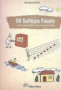 50 SOLFEJOS FÁCEIS - Para Educação Infantil, Ensino Fundamental e Médio - Maria Apparecida Mahle