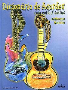 DICIONÁRIO DE ACORDES COM CORDAS SOLTAS - Jefferson Moreira
