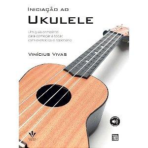 INICIAÇÃO AO UKULELE - Vinícius Vivas - Um guia completo para começar a tocar, com exercícios e repertório