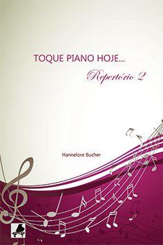 TOQUE PIANO HOJE - REPERTÓRIO - Volume 2 - Hannelore Bucher