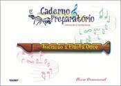CADERNO PREPARATÓRIO - INICIAÇÃO A FLAUTA DOCE - Elvira Drummond