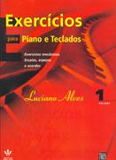 EXERCÍCIOS PARA PIANO E TECLADOS - Vol. 1 - Luciano Alves