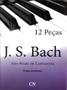 BACH - 12 PEÇAS ESCOLHIDAS adaptadas para órgão eletrônico - Ana Mary de Cervantes