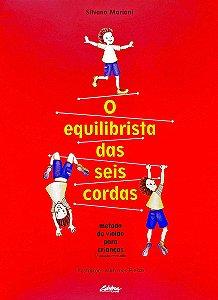 O EQUILIBRISTA DAS SEIS CORDAS - Método De Violão Para Crianças - Silvana Mariani