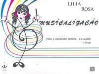 MUSICALIZAÇÃO - Para a Educação Infantil (3 A 6 anos) - Lilia Rosa