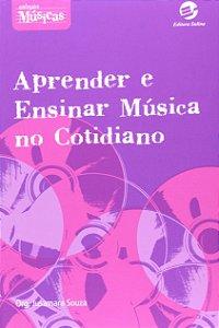 APRENDER E ENSINAR MÚSICA NO COTIDIANO - Jusamara Souza