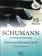 SCHUMANN - ALBUM PARA A JUVENTUDE OP. 68. 15 PEÇAS COM CD. - Ana Mary Cervantes