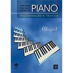 APRENDER TOCAR E CRIAR AO PIANO - Improvisação e Técnica - Abigail Silva