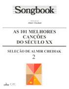 SONGBOOK - AS 101 MELHORES CANÇÕES DO SÉCULO XX Volume 2- Almir Chediak