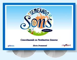 SEMEANDO SONS VOL. 2 (CONCEITUANDO OS PARÂMETROS SONOROS) Com 2 CDs- Elvira Drummond
