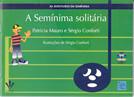 A SEMÍNIMA SOLITÁRIA - Patrícia Mauro e Sérgio Conforti - COM CD