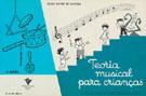 TEORIA MUSICAL PARA CRIANÇAS - Olga Xavier de Oliveira