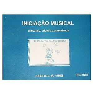 INICIAÇÂO MUSICAL - BRINCANDO, CRIANDO E APRENDENDO Vol. 1 - Josette Silveira. Mello Feres