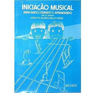 INICIAÇÃO MUSICAL - BRINCANDO CRIANDO E APRENDENDO - LIVRO PARA PROFESSORES - Josette Silveira Mello Feres