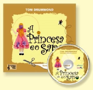 A PRINCESA E O SAPO - Com CD - Elvira Drummond / Tom Drummond