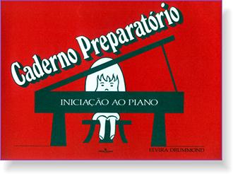 CADERNO PREPARATÓRIO - INICIAÇÃO AO PIANO - Elvira Drummond