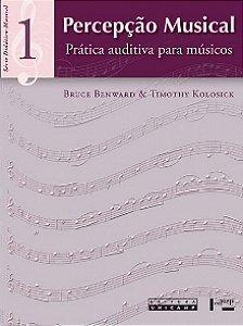 PERCEPÇÃO MUSICAL VOL.1 - Bruce Benward & Timothy Kolosick