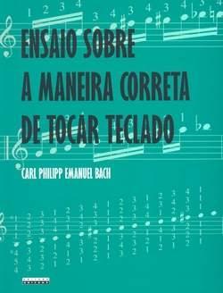 ENSAIO SOBRE A MANEIRA CORRETA DE TOCAR TECLADO - Carl Philipp Emanuel Bach