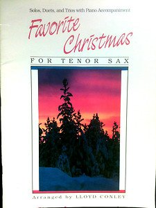 FAVORITE CHRISTMAS FOR TENOR SAX - SOLOS, DUETS AND TRIOS WITH PIANO ACCOMPANIMENT