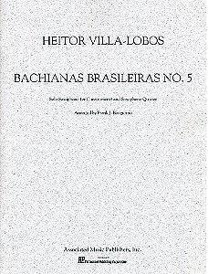 BACHIANAS BRASILEIRAS N° 5 SOLO SAXOFONE E QUARTETO DE SAXOFONES - VILLA LOBOS