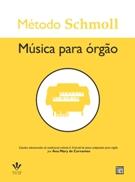 MÉTODO SCHMOLL MÚSICA PARA ÓRGÃO - Ana Mary de Cervantes