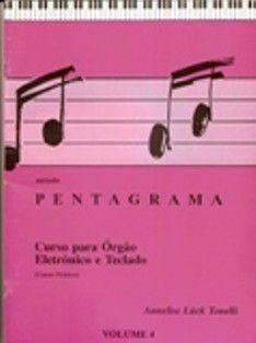 PENTAGRAMA CURSO PARA ÓRGÃO ELETRÔNICO E TECLADO VOL 4 - Annelise Luck Tonelli