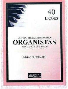 MÉTODO PREPARATÓRIO PARA ORGANISTAS - 40 LIÇÕES - Ana Mary de Cervantes