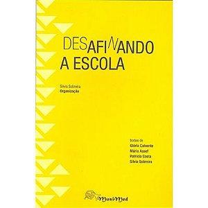 DESAFINANDO A ESCOLA - Silvia Sobreira - Textos de Glória Calvente, Mário Assef, Patricia Costa e Silvia Sobreira