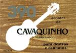 390 ACORDES DE CAVAQUINHO (e violão tenor) para destros e canhotos - Joás Dias de Lima