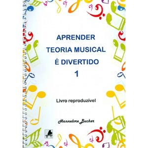 APRENDER TEORIA MUSICAL É DIVERTIDO VOL.1 - Hannelore Bucher