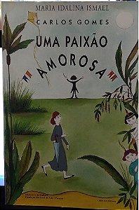 CARLOS GOMES UMA PAIXÃO AMOROSA – Maria Idalina Ismael