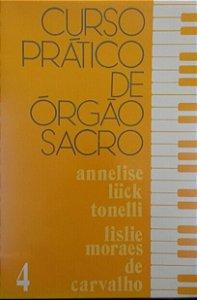 CURSO PRÁTICO DE ÓRGÃO SACRO vol. 4 – Annelise Luck Tonelli e Lislie Moraes de Carvalho Koester