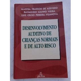 DESENVOLVIMENTO AUDITIVO DE CRIANÇAS NORMAIS E DE ALTO RISCO - Marisa Frasson de Azevedo, Raymundo Manno Vieira, Luiz Celso Pereira Vilanova