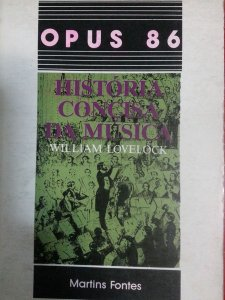 OPUS 86 – HISTÓRIA CONCISA DA MÚSICA – William Lovelock