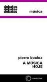 DEBATES – A MÚSICA HOJE – Pierre Boulez
