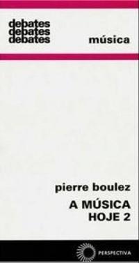 DEBATES – A MÚSICA HOJE 2 – Pierre Boulez